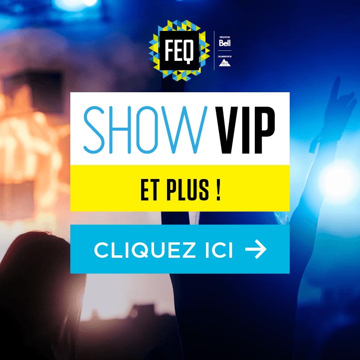 Show VIP FEQ et plus!